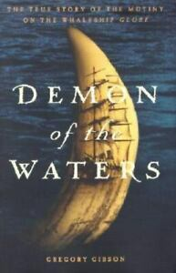 Demon of the Waters :The True Story of the Mutiny Whaleship Globe Gregory Gibson