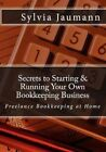 Secrets to Starting & Running Your Own Bookkeeping Business 9780973887921