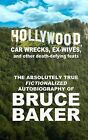 Hollywood, Car Wrecks, Ex-Wives and Other Death-Defying Feats: The Absolutely True Fictionalized Autobiography of Bruce Baker by Bruce Baker (Paperback / softback, 2008)