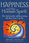 Happiness and the Human Spirit: The Spirituality of Becoming the Best You Can Be by Rabbi Abraham J. Twerski (Paperback, 2009)