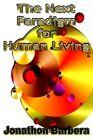Next Paradigm for Human Living 9780595325535 by Jonathon Barbera Paperback