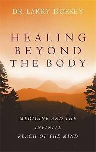 Healing Beyond the Body: Medicine and the Infinite Reach of the Mind by Larry Do