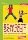 Bewegte Schule! Spiele und Übungen für die 1./2. Klasse von Stephan Zopfi (2016, Geheftet)
