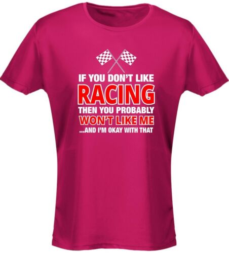 8-20 If You Don/'t Like Racing You Won/'t Like Me Womens T-Shirt 8 Colours by sw