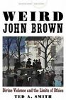 Weird John Brown: Divine Violence and the Limits of Ethics by Ted A. Smith (Hardback, 2014)
