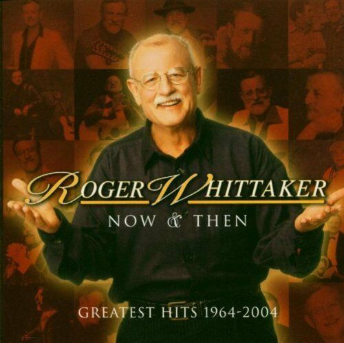1 of 1 - Roger Whittaker / Now & Then - Greatest Hits 1964 - 2004 *NEW* CD