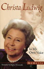 In My Own Voice: Memoirs by Christa Ludwig (Hardback, 1999)