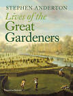 The Lives of the Great Gardeners by Stephen Anderton (Hardback, 2016)