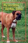 My Fur Coated ''old Man'' Boone 9781450088992 by Lea Ann Summers Book