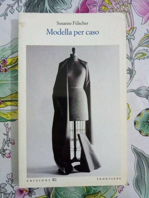 Fulscher Susanne MODELLA PER CASO Edizioni E.Elle Frontiere 1998