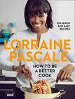 How to be a Better Cook von Lorraine Pascale (2014, Gebundene Ausgabe)
