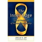 The Inner Edge: The 10 Practices of Personal Leadership by Joelle Kristin Jay (Hardback, 2009)