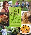 Eat Clean Live Well: Clean Food Made Quick, Easy and Delicious by Terry Walters (Mixed media product, 2014)