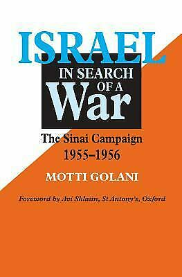 Israel in Search of a War : The Sinai Campaign, 1955-1956 by Golani, Moti