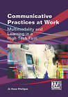 Communicative Practices at Work: Multimodality and Learning in a High-Tech Firm by Jo Anne Kleifgen (Paperback, 2013)