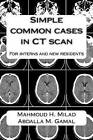 Simple Common Cases in CT Scan: For Interns and New Residents by Dr Abdalla M Gamal, Dr Mahmoud H Milad (Paperback / softback, 2015)