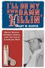I'll Do My Own Damn Killin' Benny Binion Herbert Noble and The Texas Gambling War Paperback – 16 Jun 2012