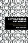 Sewing, Fighting and Writing: Radical Practices in Work, Politics and Culture by Maria Tamboukou (Paperback, 2015)