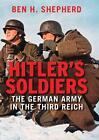 Hitler's Soldiers von Ben H. Shepherd (2016, Gebundene Ausgabe)