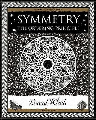 Symmetry: The Ordering Principle (Wooden Books Gift Book), Wade, David, New Cond