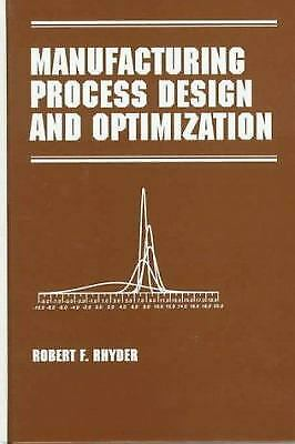 Manufacturing Process Design and Optimization by Rhyder, Robert F.