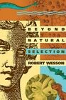 Beyond Natural Selection by Robert Wesson (Paperback, 1993)