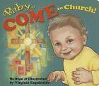 Baby Come to Church! by Virginia Esquinaldo (Board book, 2000)