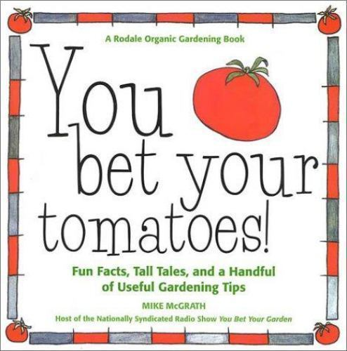 You Bet Your Tomatoes Fun Facts Tall Tales And A Handful Of Useful Gardening Tips By Mike Mcgrath 2002 Paperback Revised Ebay