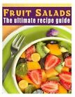 Fruit Salads: The Ultimate Recipe Guide - Over 30 Refreshing & Delicious Recipes by Jackson Crawford (Paperback / softback, 2013)