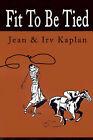 Fit to Be Tied by Irving Kaplan, Jean Kaplan (Paperback / softback, 2001)