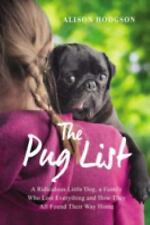 The Pug List: A Ridiculous Little Dog, a Family Who Lost Everything, and How The