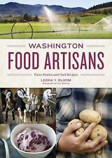 Washington Food Artisans: Farm Stories and Chef Recipes by Leora Y. Bloom
