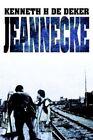 Jeannecke 9780595344499 by Kenneth H. De Deker Book