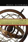 Theology in a Global Context: The Last Two Hundred Years by Hans Schwarz (Paperback, 2005)