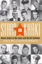 Stars in Khaki : Movie Actors in the Army and the Air Services by Paul W., III Wilderson and James E., Jr. Wise (2000, Hardcover)