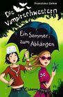 Die Vampirschwestern 09. Ein Sommer zum Abhängen von Franziska Gehm (2012, Gebundene Ausgabe)