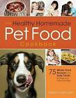The Healthy Homemade Pet Food Cookbook: 75 Whole-Food Recipes and Tasty Treats for Dogs and Cats of All Ages by Barbara Laino (Paperback, 2013)