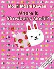 Moshi Moshi Kawaii: Where's Strawberry Moshi? by Walker Books Ltd (Paperback, 2010)