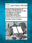 Rules for the Guidance of Members of Parliament in the Management of Select Committees and the Preparation of Reports by Charles Purton Cooper (Paperback / softback, 2010)