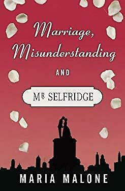 Marriage, Misunderstanding & Mr Selfridge A Harry Selfridge Novel Volume 2