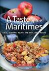 A Taste of the Maritimes: Local Seasonal Recipes the Whole Year Round by Elisabeth Bailey (Paperback)