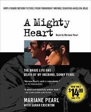 A Mighty Heart : The Brave Life and Death of My Husband, Danny Pearl by...