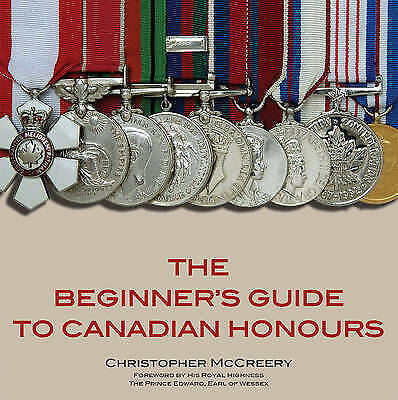 The Beginner's Guide to Canadian Honours by Christopher P. McCreery...