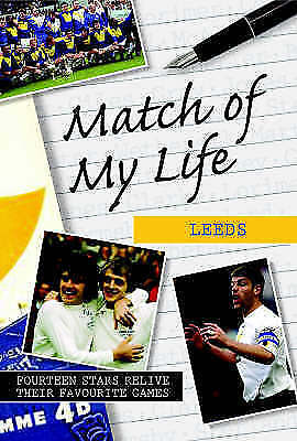 """AS NEW"" , Match of My Life - Leeds: Fourteen Stars Relive Their Favourite Games"