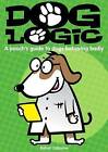 Dog Logic: A Pooch's Guide to Dogs Behaving Badly by Big Sky Publishing (Paperback, 2010)