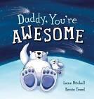 Daddy, You're Awesome by Laine Mitchell (Paperback, 2016)