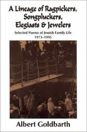A Lineage of Ragpickers, Songpluckers, Elegiasts & Jewelers : Selected Poems of
