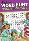 Beginner Word Hunt-Puzzle Detective by Beaver Books (Paperback / softback, 2015)