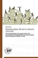 Biomecanique 3D de la Colonne Cervicale by Salem Walid (2014, Paperback)