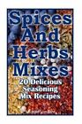 Spices and Herbs Mixes: 26 Delicious Seasoning Mix Recipes: (Dry Spices, Dry Herbs) by Michael Lombard (Paperback / softback, 2016)